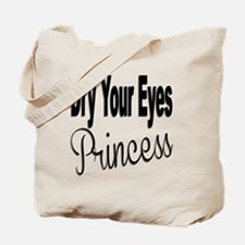 Dry Your Eyes Princess Tote Bag