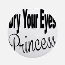 Dry Your Eyes Princess Round Ornament