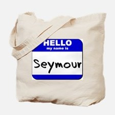 hello my name is seymour Tote Bag