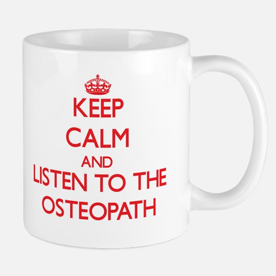 Keep Calm and Listen to the Osteopath Mugs