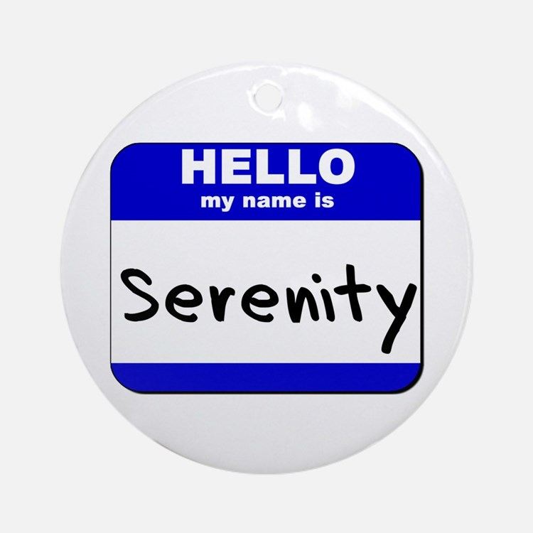 hello my name is serenity  Ornament (Round)