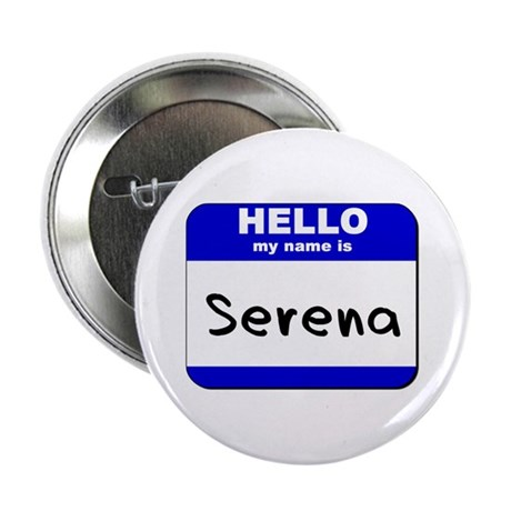 hello my name is serena Button