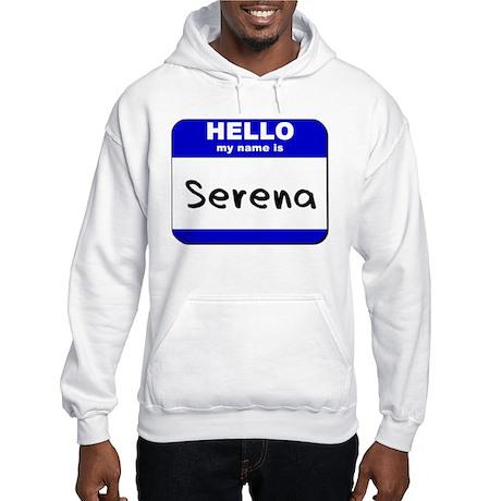 hello my name is serena Hooded Sweatshirt