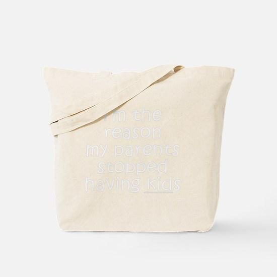 REASON MY PARENTS STOPPED HAVING KIDS Tote Bag