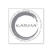"Karma, What goes around com Square Sticker 3"" x 3"""