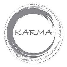 Karma, What goes around comes aro Round Car Magnet
