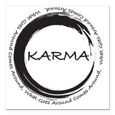 "Karma, What goes around  Square Car Magnet 3"" x 3"""