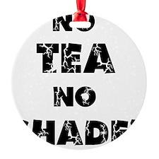 No Tea, No Shade Ornament