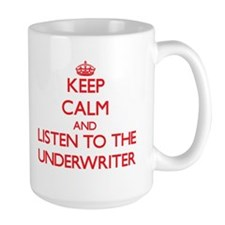 Keep Calm and Listen to the Underwriter Mugs