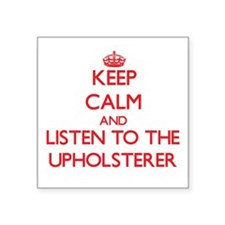 Keep Calm and Listen to the Upholsterer Sticker