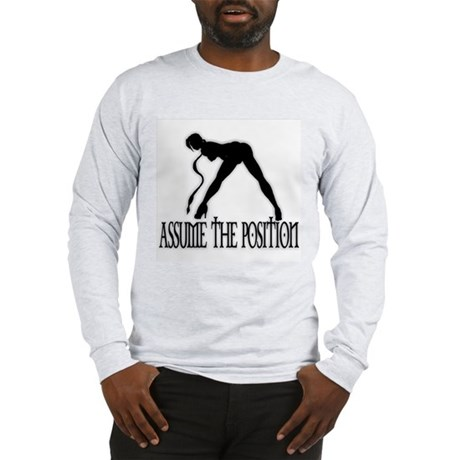 ASSUME THE POSITION Long Sleeve T-Shirt