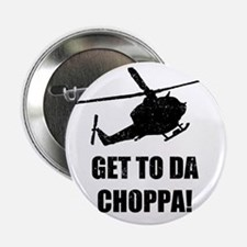 "Get To The Choppa 2.25"" Button"