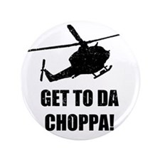 "Get To The Choppa 3.5"" Button"