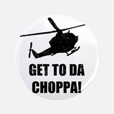 """Get To The Choppa 3.5"""" Button"""
