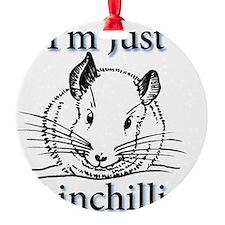 Im Just Chinchillin! Ornament