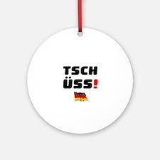 TSCHUSS - GERMAN Round Ornament