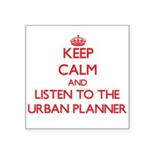 Keep Calm and Listen to the Urban Planner Sticker