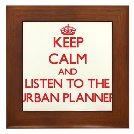 Keep Calm and Listen to the Urban Planner Framed T