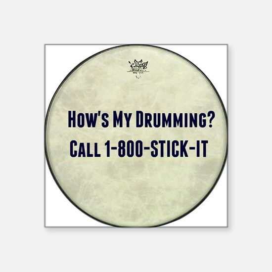 """Hows My Drumming Call 1-800 Square Sticker 3"""" x 3"""""""