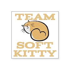 "Team Soft Kitty Square Sticker 3"" x 3"""