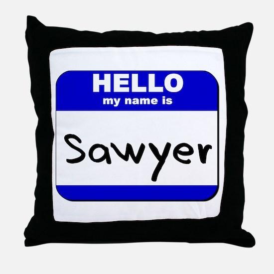 hello my name is sawyer  Throw Pillow