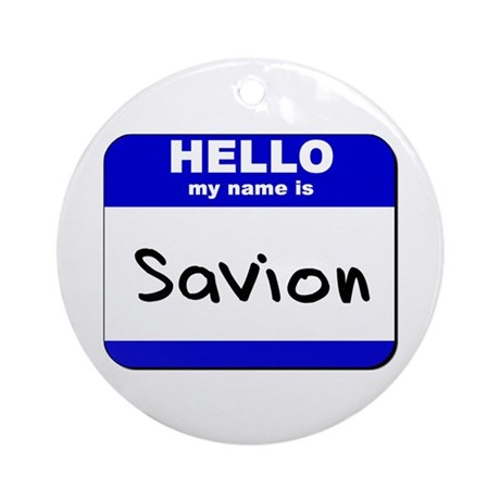 hello my name is savion Ornament (Round)