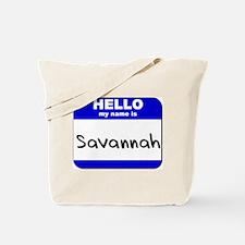 hello my name is savannah Tote Bag