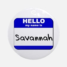 hello my name is savannah  Ornament (Round)