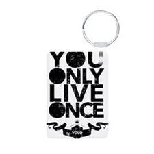 You Only Live Once Keychains