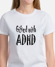T-shirt for the woman gifted with ADHD