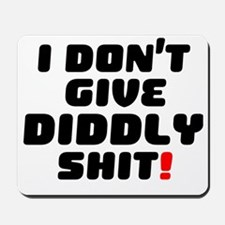 I DONT GIVE DIDDLY SHIT! Mousepad