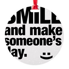 Smile and make someone's day. Ornament