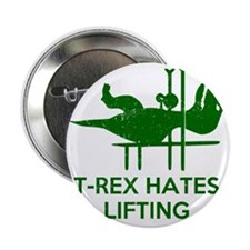 "T Rex Hates Lifting 2.25"" Button"