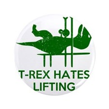 """T Rex Hates Lifting 3.5"""" Button"""