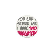 You cant scare me I have two daughters Mini Button