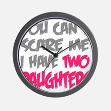 You cant scare me I have two daughters Wall Clock