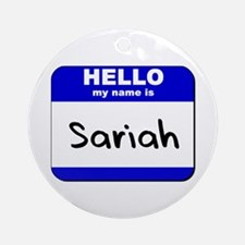 hello my name is sariah  Ornament (Round)