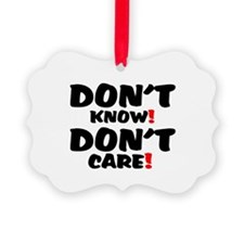 DONT KNOW! - DONT CARE! Ornament
