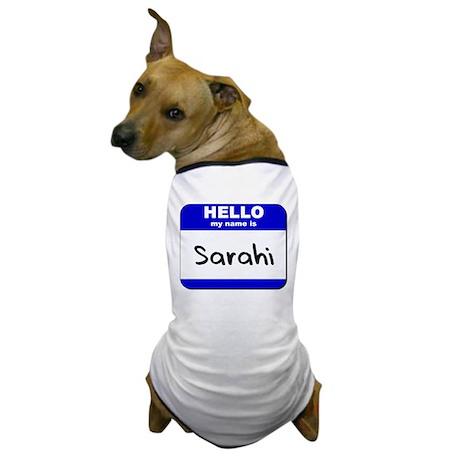 hello my name is sarahi Dog T-Shirt