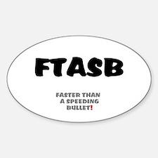 FTASB - FASTER THAN A SPEEDING BULL Sticker (Oval)