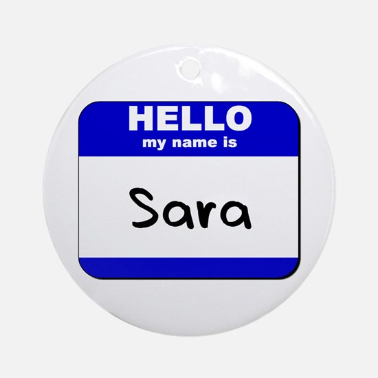 hello my name is sara  Ornament (Round)