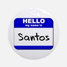 hello my name is santos  Ornament (Round)