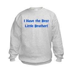 I Have The Best Little Brothe Sweatshirt