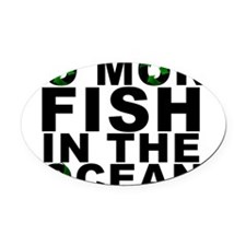 NO MORE FISH IN THE OCEAN Oval Car Magnet