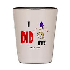 I Did It-lg bl Shot Glass