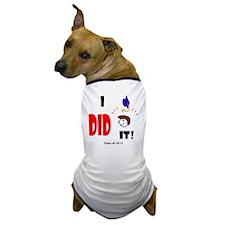I did it-sh br Dog T-Shirt