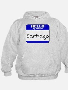 hello my name is santiago Hoodie