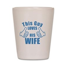 This guy LOVES HIS WIFE birthday gift i Shot Glass