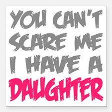 "You cant scare me I have Square Car Magnet 3"" x 3"""