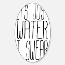 Its Just Water I Swear Decal